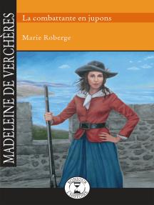 Madeleine de Verchères: La combattante en jupons