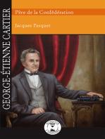 George-Étienne Cartier: Père de la Confédération