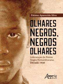 Olhares Negros, Negros Olhares: Lideranças da Frente Negra Pernambucana; Década 1930