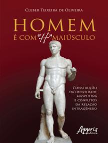 """Homem é com """"H"""" Maiúsculo: Construção da Identidade Masculina e Conflitos da Relação Intragênero"""