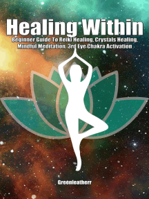 Healing Within: Beginner Guide To Reiki Healing, Crystals Healing, Mindful Meditation, 3rd Eye Chakra Activation