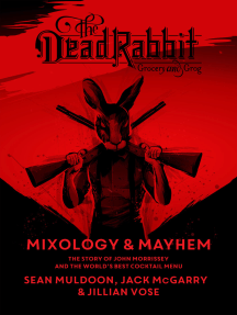 The Dead Rabbit Mixology & Mayhem: The Story of John Morrissey and the World's Best Cocktail Menu