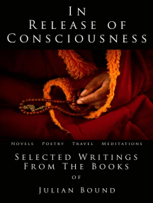 In Release of Consciousness: A Collection of Writings by Julian Bound