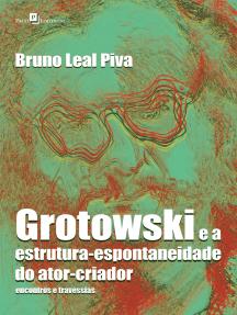 Grotowski e a estrutura-espontaneidade do ator-criador: Encontros e travessias