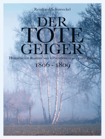 """Der tote Geiger: historischer Roman aus """"Preußens traurigster Zeit"""" 1806 - 1809"""