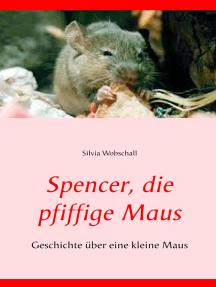 Spencer, die pfiffige Maus: Geschichte über eine kleine Maus