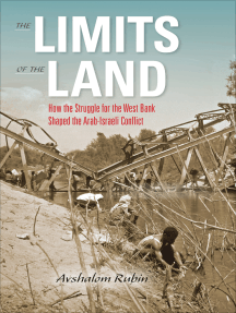 The Limits of the Land: How the Struggle for the West Bank Shaped the Arab-Israeli Conflict