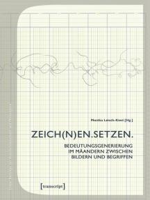 ZEICH(N)EN. SETZEN.: Bedeutungsgenerierung im Mäandern zwischen Bildern und Begriffen