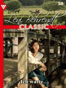 Leni Behrendt Classic 28 – Liebesroman: Ich warte…