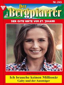 Der Bergpfarrer 245 – Heimatroman: Ich brauche keinen Millionär