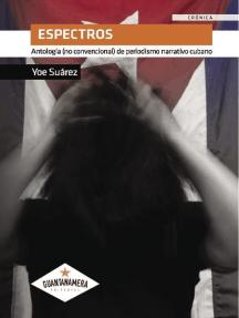 Espectros: Antología (no convencional) de periodismo narrativo cubano
