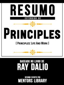 """Resumo Estendido De """"Princípios"""" (Principles: Life And Work) - Baseado No Livro De Ray Dalio"""