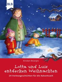 Lotta und Luis entdecken Weihnachten: 24 Vorlesegeschichten für die Adventszeit