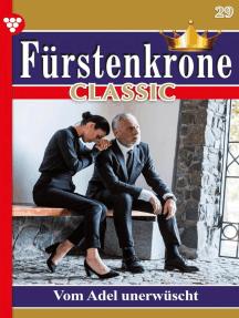 Fürstenkrone Classic 29 – Adelsroman: Vom Adel unerwünscht