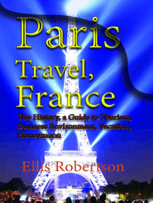 Paris Travel, France: The History, a Guide to Tourism, Business Environment, Vacation, Honeymoon