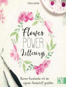 Flower Power Letterings: Blumen-Kunstwerke mit der eigenen Handschrift gestalten