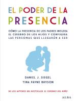 El poder de la presencia: Cómo la presencia de los padres moldea el cerebro de los hijos y configura las personas que llegarán a ser