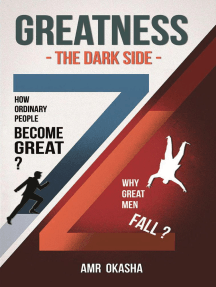 Greatness - The Dark Side-: How Ordinary People Become Great? & Why Great Men Fall?