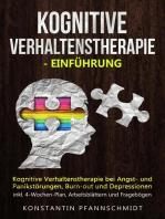 Kognitive Verhaltenstherapie - Einführung: Kognitive Verhaltenstherapie bei Angst- und Panikstörungen, Burn-out und Depressionen - inkl. 4-Wochen-Plan, Arbeitsblättern und Fragebögen