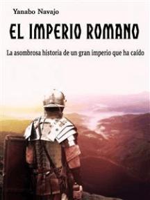 El imperio Romano: La asombrosa historia de un gran imperio que ha caído