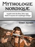 Mythologie nordique: un guide concis des dieux, héros, sagas, rituels et croyances de la mythologie nordique