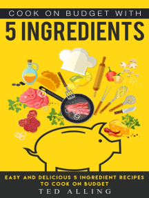 Cook on Budget with 5 Ingredients: Easy and Delicious 5 Ingredient Recipes to Cook on Budget