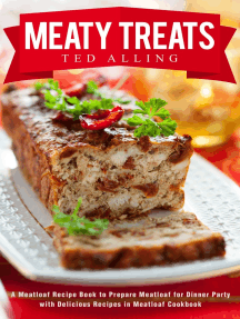 Meaty Treats: A Meatloaf Recipe Book to Prepare Meatloaf for Dinner Party with Delicious Recipes in Meatloaf Cookbook