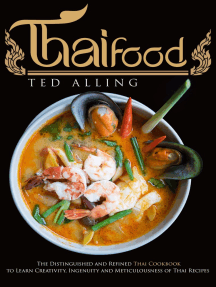 Thai Food: The Distinguished and Refined Thai Cookbook to Learn Creativity, Ingenuity and Meticulousness of Thai Recipes