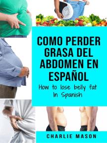 Como Perder Grasa Del Abdomen En Español/ How to Lose Belly Fat In Spanish