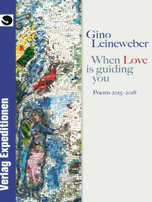 When Love is guiding you: Poems 2015 - 2018