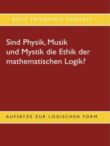 Sind Physik, Musik und Mystik die Ethik der mathematischen Logik?: Aufsätze zur logischen Form