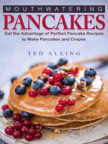 Mouthwatering Pancakes: Get the Advantage of Perfect Pancake Recipes to Make Pancakes and Crepes