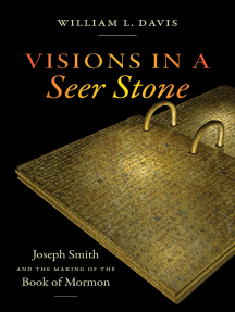 Visions in a Seer Stone: Joseph Smith and the Making of the Book of Mormon