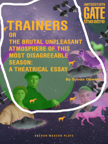 Trainers: Or the Brutal Unpleasant Atmosphere of this Most Disagreeable Season: a Theatrical Essay