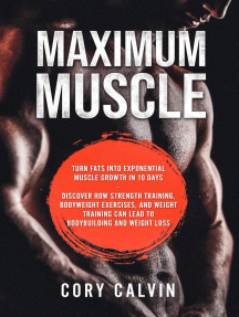 Maximum Muscle: Turn Fats Into Exponential Muscle Growth in 10 Days: Discover How Strength Training, Bodyweight Exercises, and Weight Training Can Lead To Bodybuilding and Weight Loss