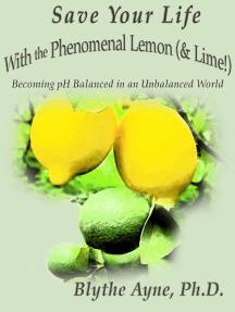Save Your Life with the Phenomenal Lemon (& Lime!): Save Your Life, #2