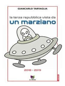 La Terza Repubblica vista da un marziano: Appunti di un diario 2018 - 2019
