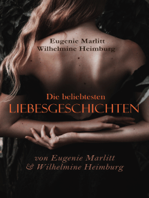 Die beliebtesten Liebesgeschichten von Eugenie Marlitt & Wilhelmine Heimburg