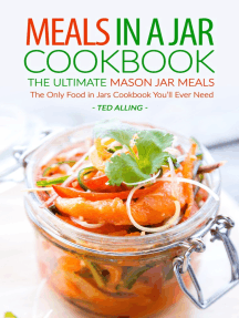 Meals in A Jar Cookbook: The Ultimate Mason Jar Meals: The Only Food in Jars Cookbook You'll Ever Need