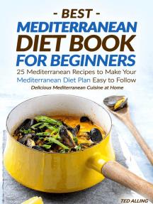Best Mediterranean Diet Book for Beginners: 25 Mediterranean Recipes to Make Your Mediterranean Diet Plan Easy to Follow - Delicious Mediterranean Cuisine at Home