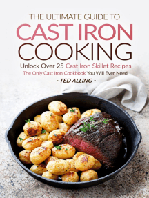 The Ultimate Guide to Cast Iron Cooking: Unlock Over 25 Cast Iron Skillet Recipes - The Only Cast Iron Cookbook You Will Ever Need