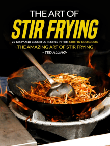 The Art of Stir Frying: 25 Tasty and Colorful Recipes in This Stir Fry Cookbook: The Amazing Art of Stir Frying