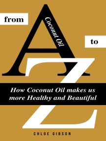 Coconut Oil From A to Z: How Coconut Oil Makes Us More Healthy And Beautiful