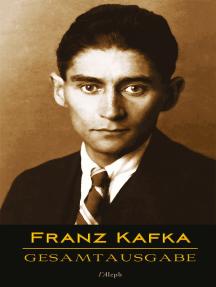 Franz Kafka - Gesamtausgabe (Sämtliche Werke; Neue Überarbeitete Auflage): Veröffentlichte Bücher, Romane, Journalistische und Essayistische Veröffentlichungen, Schriften und Fragmente, Tagebücher und Reisen (Sämtliche Werke)