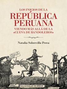 """Los inicios de la república peruana: Viendo más allá de la """"cueva de bandoleros"""""""