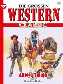 Die großen Western Classic 30 – Western: Adios, Amigo