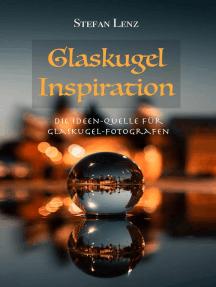 Glaskugel Inspiration: Fotografieren lernen, #4