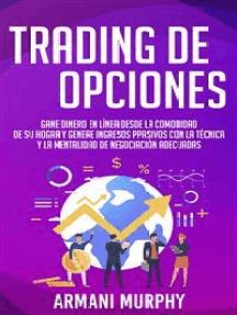 Trading de Opciones: Gane Dinero en Línea Desde la Comodidad de su Hogar y Genere Ingresos pPasivos con la Técnica y la Mentalidad de Negociación Adecuadas
