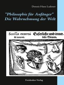 Die Wahrnehmung der Welt: Philosophie für Anfänger
