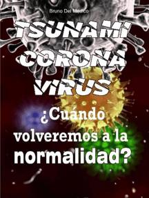 Coronavirus tsunami. ¿Cuándo volveremos a la normalidad?